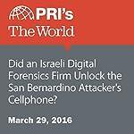 Did an Israeli Digital Forensics Firm Unlock the San Bernardino Attacker's Cellphone? | Joyce Hackel