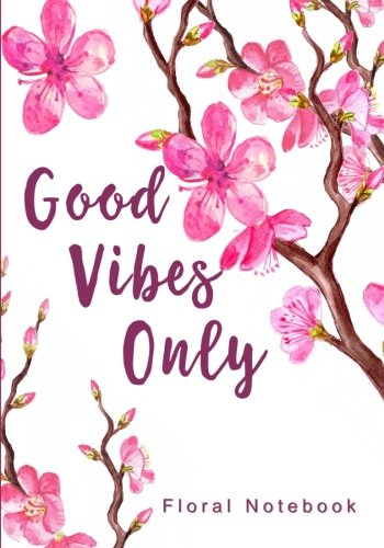 Good Vibes Only Floral Notebook: 7 x 10 Inch Ruled Notebook with Bonus Adult Coloring Book Page (Cute Notebooks and Gifts for Her) - Inspirational Adult Tshirt