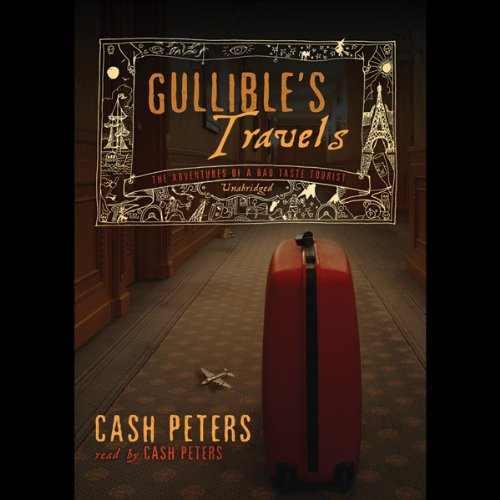 Gullible's Travels: The Adventures of a Bad Taste Tourist
