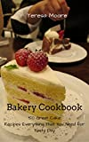 Bakery Cookbook: 50 Great Cake Recipes Everything That You Need for Tasty Day (Healthy Food Book 14)