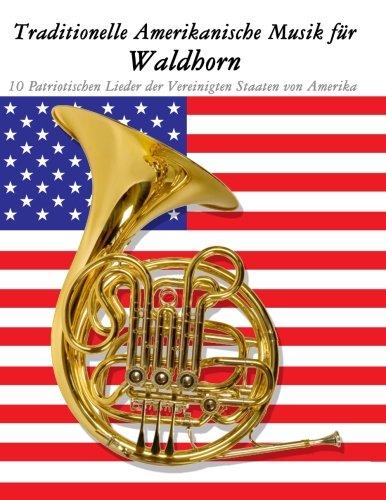 Traditionelle Amerikanische Musik für Waldhorn 10 Patriotischen Lieder der Vereinigten Staaten von Amerika  [Sam, Uncle] (Tapa Blanda)