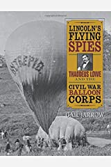 Lincoln's Flying Spies: Thaddeus Lowe and the Civil War Balloon Corps Hardcover
