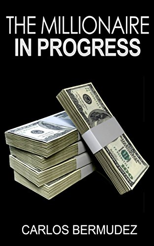 The Millionaire In Progress: How To Really Become Financially Free