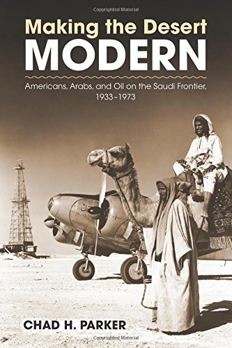 Making the Desert Modern: Americans, Arabs, and Oil on the Saudi Frontier, 1933–1973 (Culture, Politics, and the Cold (Arabian Amber Oil)