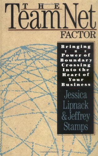 The TeamNet Factor: Bringing the Power of Boundary Crossing Into the Heart of Your Business