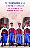 img - for The First World War and Its Aftermath: The Shaping of the Middle East book / textbook / text book