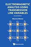 Electromagnetic Analysis Using Transmission Line Variables, Maurice Weiner, 9814287482