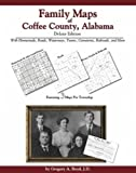 Family Maps of Coffee County, Alabama, Deluxe Edition : With Homesteads, Roads, Waterways, Towns, Cemeteries, Railroads, and More, Boyd, Gregory A., 1420310887