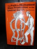 The Path to Mechanized Shoe Production in the United States, Ross Thomson, 0807818674