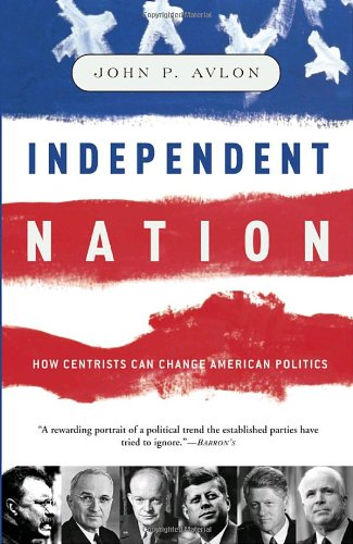 Independent Nation: How Centrism Can Change American Politics pdf
