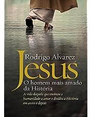 Jesus, o homem mais amado da História: A vida daquele que ensinou a humanidade a amar e dividiu a História em antes e depois