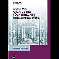 Archive des Völkerrechts: Gedruckte Sammlungen europäischer Mächteverträge in der Frühen Neuzeit (Colloquia Augustana 34…