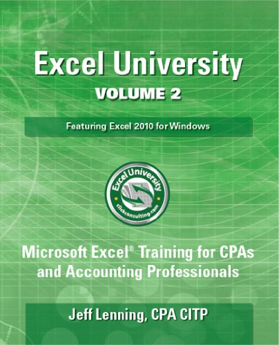 Excel University Volume 2 - Featuring Excel 2010 for Windows: Microsoft Excel Training for CPAs and Accounting Professionals (Excel University - Featuring Excel 2010 for Windows) Pdf