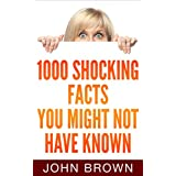 1000 Shocking Facts You Might Not Have Known