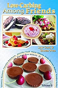 Low Carb-ing Among Friends Volume 3: 100% Gluten-free, Low-carb, Atkins-friendly, Wheat-free, Sugar-Free, Recipes, Diet, Cookbook VOL-3