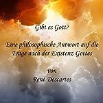 Gibt es Gott?: Eine philosophische Antwort auf die Frage nach der Existenz Gottes | René Descartes