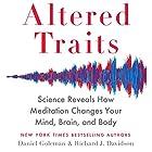 Altered Traits: Science Reveals How Meditation Changes Your Mind, Brain, and Body Hörbuch von Daniel Goleman, Richard Davidson Gesprochen von: Daniel Goleman