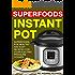Instant Pot Superfoods (Cookbook, Healthy, Quick, Easy, Delicious, Crock Pot, Low-fat, Simple Cooking, Electric Pressure Cooker, Paleo, Quinoa, Salmon, Avocado, Chia, Sweet potato, Broccoli, Coconut)