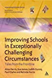 Improving Schools in Exceptionally Challenging Circumstances : Tales from the Frontline, Harris, Alma and James, Sue, 0826474950
