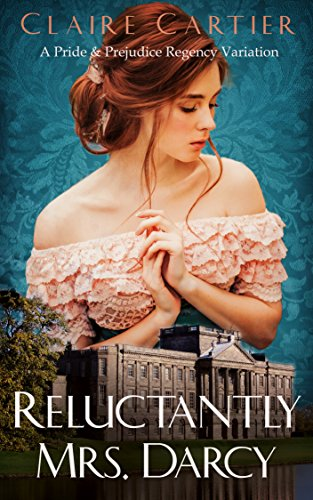 Reluctantly Mrs. Darcy: A Pride and Prejudice Regency Variation