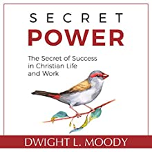 Secret Power - Updated Edition: The Secret of Success in Christian Life and Work Audiobook by Dwight L. Moody Narrated by Lyle Blaker