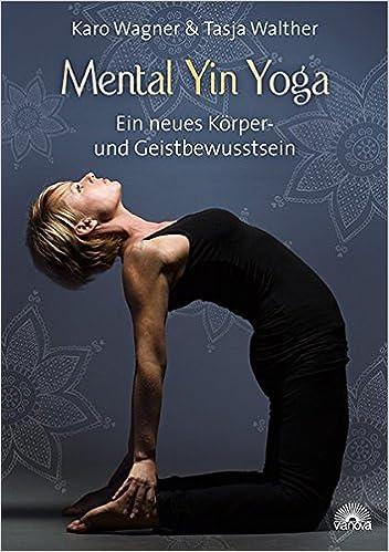 Mental Yin Yoga: Ein neues Körper- und Geistbewusstsein ...