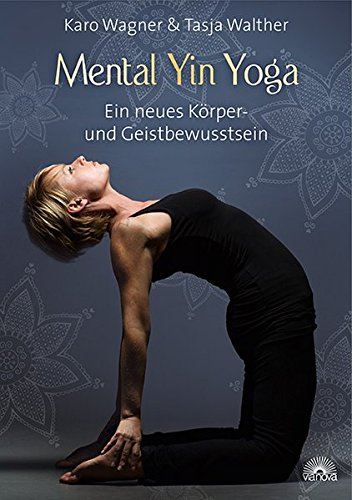 Mental Yin Yoga: Ein neues Körper- und Geistbewusstsein