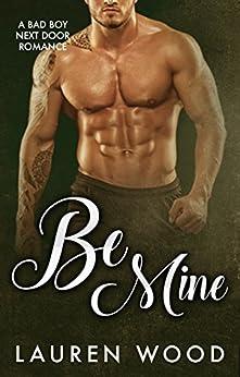 Be Mine: A Bad Boy Next Door Romance by [Wood, Lauren]