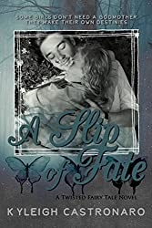 A Slip of Fate: Adult Retelling of Cinderella (Twisted Fairy Tale)