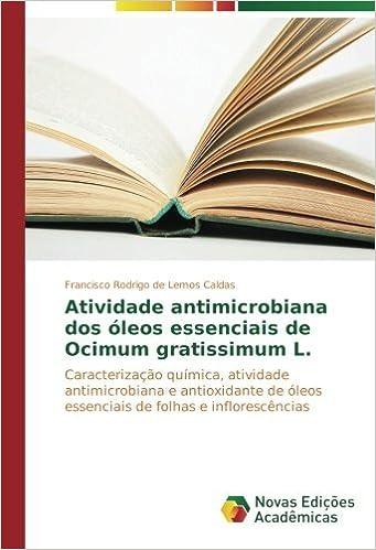Atividade antimicrobiana dos óleos essenciais de Ocimum gratissimum L.: Caracterização química, atividade antimicrobiana e antioxidante de óleos essenciais de folhas e inflorescências