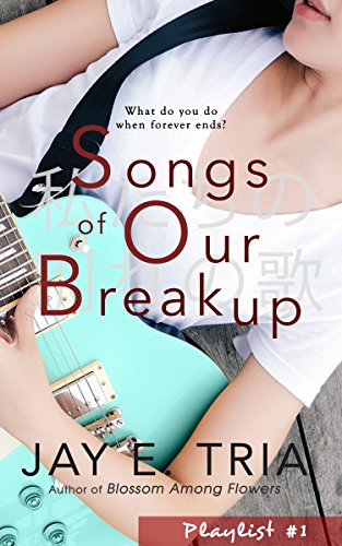Songs of Our Breakup (Playlist Book 1) by [Tria, Jay E.]
