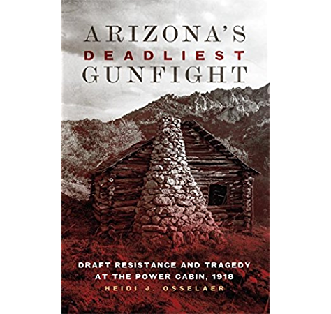 Amazon Com Arizona S Deadliest Gunfight Draft Resistance And Tragedy At The Power Cabin 1918 Ebook Osselaer Heidi J Kindle Store