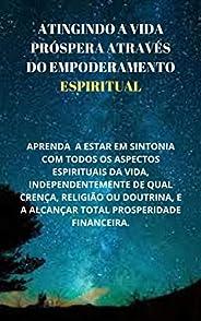 ATINGINDO A VIDA PRÓSPERA ATRAVÉS DO EMPODERAMENTO ESPIRITUAL