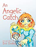 An Angelic Catch, Eric Dudley, 1465355936