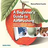 Beginner's Guide to Airbrushing Techniques, Meinrad Martin Froschin, 1782211195
