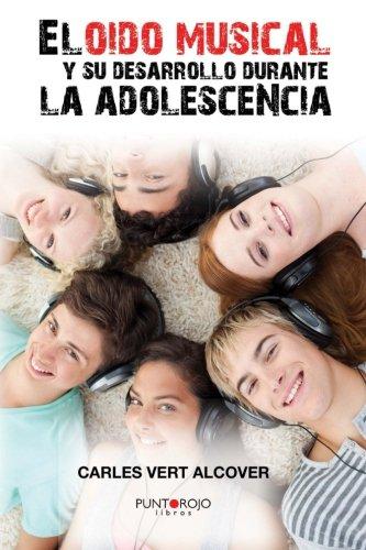 El oido musical y su desarrollo durante la adolescencia: Aplicacion del Test de Seashore a un estudio empirico (Spanish Edition) [Carles Vert Alcover] (Tapa Blanda)