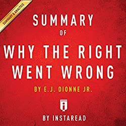 Summary of Why the Right Went Wrong by E. J. Dionne | Includes Analysis