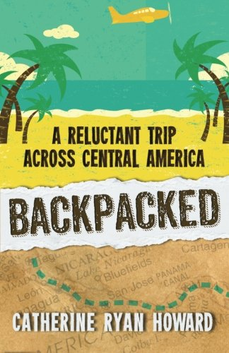 Backpacked: A Reluctant Trip Across Central America (Backpacked)
