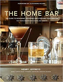The Home Bar: From Simple Bar Carts To The Ultimate In Home Bar Design And  Drinks: Henry Jeffreys: 9781911127901: Amazon.com: Books