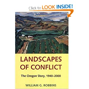Landscapes of Conflict: The Oregon Story, 1940-2000 (Weyerhaeuser Environmental Books) William G. Robbins