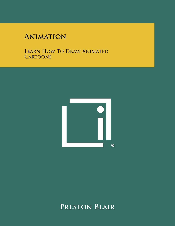 Animation: Learn How to Draw Animated Cartoons: Preston Blair ...
