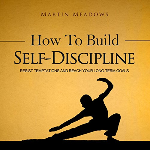 How to Build Self-Discipline: Resist Temptations and Reach Your Long-Term Goals cover