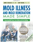 Mold Illness and Mold Remediation Made Simple (Discount Black & White Edition): Removing Mold Toxins from Bodies and Sick Buildings