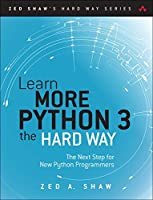 Learn More Python 3 the Hard Way: The Next Step for New Python Programmers Front Cover