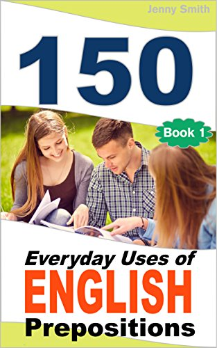 Download 150 Everyday Uses Of English Prepositions: Elementary to Intermediate Pdf