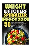 img - for Weight Watchers Spiralizer Cookbook: 50 Skinny Spiralizer Recipes With Weight Watchers Smart Points-Turn Vegetables Into Low Points Pasta Alternative book / textbook / text book