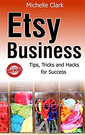 Amazon.com: Etsy Business: Tips, Tricks and Hacks For