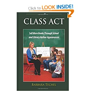 Class Act: Sell More Books Through School and Library Author Appearances Barbara Gail Techel