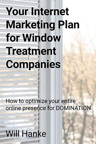Awning Window Treatments - Your Internet Marketing Plan for Window Treatment Companies: How to optimize your entire online presence for DOMINATION