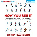 Now You See It: How the Brain Science of Attention Will Transform the Way We Live, Work, and Learn Audiobook by Cathy N. Davidson Narrated by Laural Merlington
